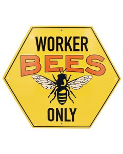 Worker Bees Only Metal Sign